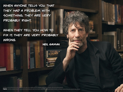 """Picture of Neil Gaiman with quote in the upper left saying, """"When someone tells you there's a problem, they are usually right. When they tell you how to fix it, they are usually wrong."""""""