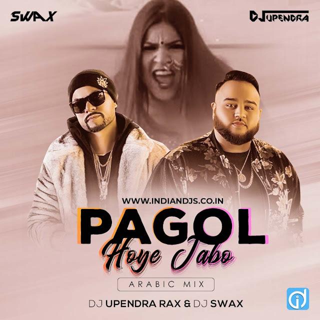Pagol Hoye Jabo Arabic Mix DJ Upendra RaX DJ SwaX INDIANDJS