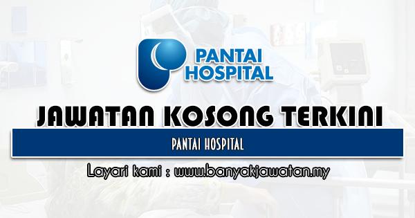 Jawatan Kosong 2021 di Pantai Hospital