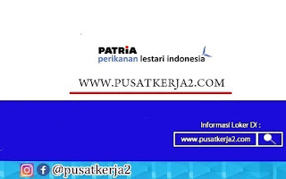 Lowongan Kerja SMA SMK S1 September 2020 PT Patria Perikanan Lestari Indonesia