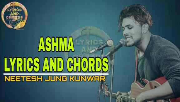 Ashma (A Confession) Lyrics and Chords - Neetesh Jung Kunwar. Here the new post Ashma A-Confession by neetesh Jung Kunwar. Chords are G, Cadd9, D. this song is really beautiful song. ashma a confession, ashma, ashma lyrics, ashma neetesh jung kunwar, ashma neetesh jung kunwar lyrics, ashma chords, ashma lyrics with chords, ashma lyrics with guitar chords, neetest kunwar songs, ashma karaoke, ashma a confession mp3 free download, neetesh jung kunwar song list