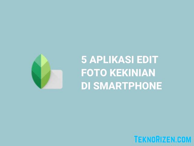 5 Aplikasi Edit Foto Terbaik Kekinian 2019 di Android