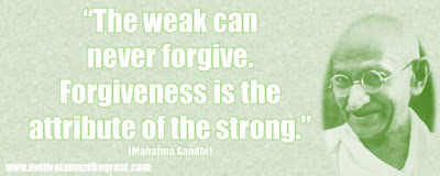 "Mahatma Gandhi Inspirational Quotes Explained: ""The weak can never forgive. Forgiveness is the attribute of the strong."""