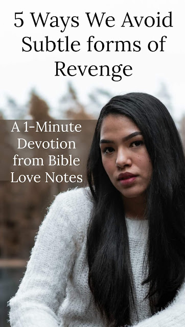It's easy to commit subtle acts of revenge if we're not careful. This 1-minute devotion offers 5 biblical ways to avoid it. #Bible #BibleLoveNotes #Devotions