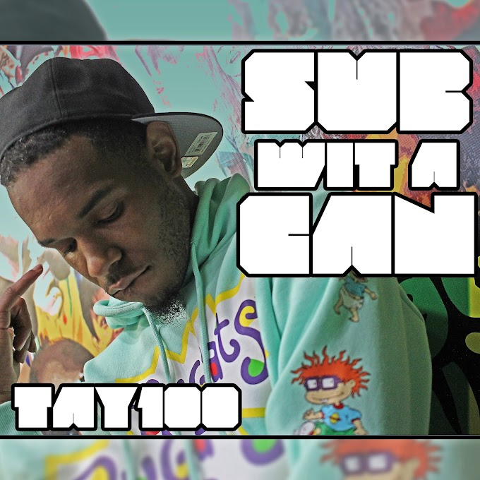 "Out Now: ""Sub Wit A Can"" by Tay100"