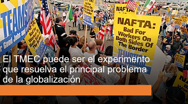 El TMEC puede resolver el principal problema de la globalizacion
