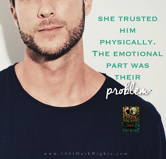 She trusted him physically. The emotional part was their problem.