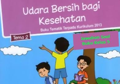 Daftar Kunci Soal Jawaban Buku Tematik SD Tema 2 Kelas 5 Kurikulum Revisi Terbaru