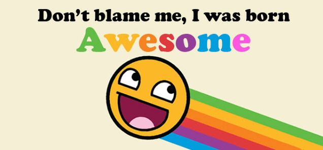Don't blame me, I was born Awesome