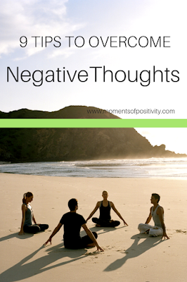 9 Tips to Overcome Negative Thoughts: Be Positive