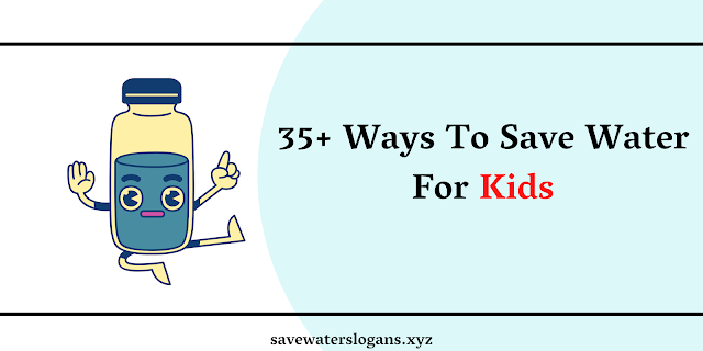 35+ Ways To Save Water For Kids | Water Conservation Tips For Kid