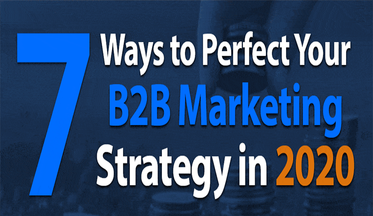 7 Ways to Perfect Your B2B Marketing Strategy in 2020