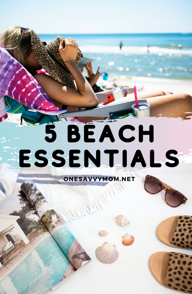 5 Beach Essentials For Summertime One Savvy Mom