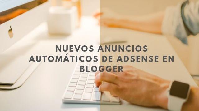 Instala los nuevos anuncios automáticos de AdSense en Blogger