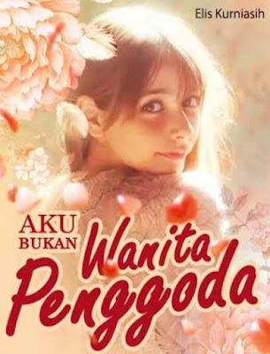 Novel Aku Bukan Wanita Penggoda Karya Elis Kurniasih Full Episode