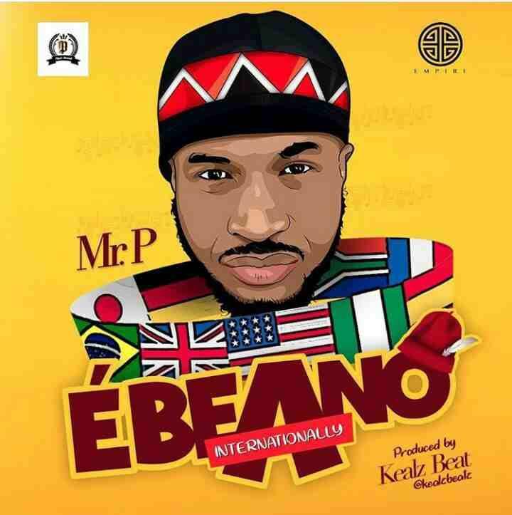 DOWNLOAD MUSIC: Mr. P – Ebeano (Internationally)