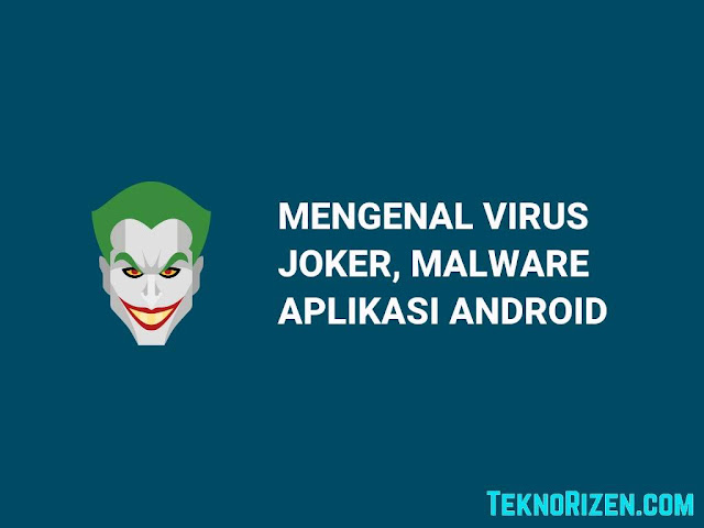Mengenal Malware Joker, Virus Yang Menyerang Aplikasi Android
