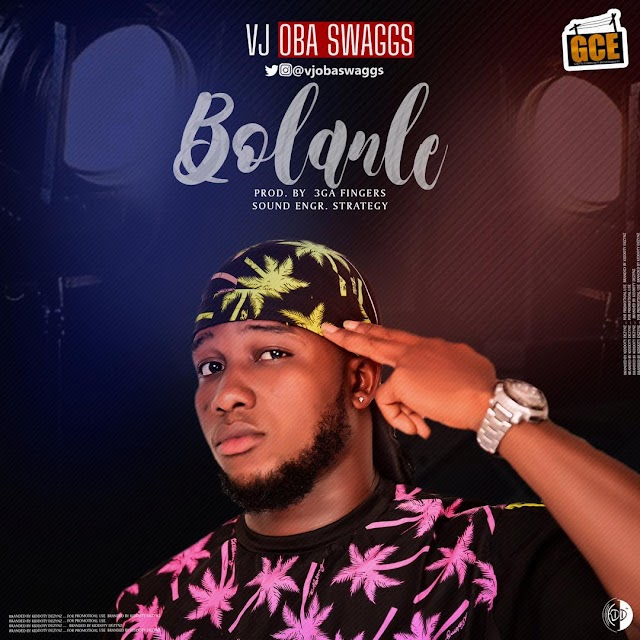 MUSIC: Vj Oba Swaggs - Bolanle (Mixed. Sound of Strategy)