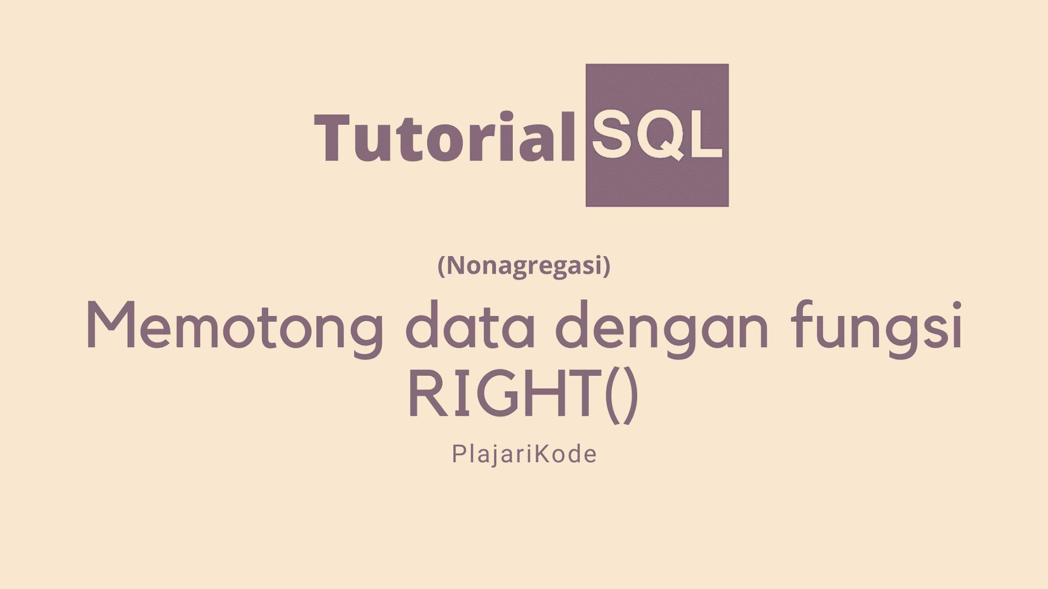 PlajariKode - Menggunakan fungsi RIGHT() pada SQL