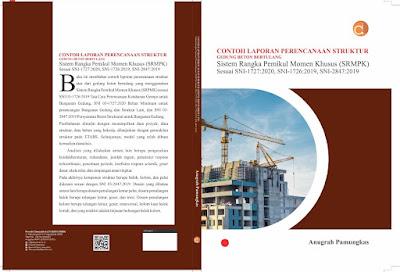 Buku Sipil Contoh Laporan Perencanaan Struktur Gedung Beton Bertulang Sistem Rangka Pemikul Momen Khusus (SRMPK) sesuai SNI beton dan gempa 2019, dan SNI beban 2020