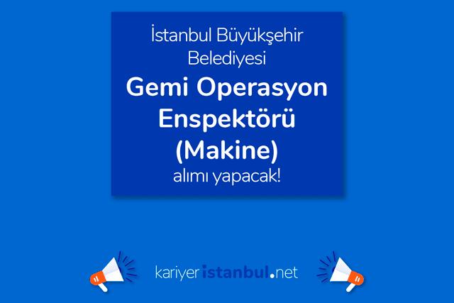 İstanbul Büyükşehir Belediyesi iştiraki Şehir Hatları AŞ, gemi operasyon enspektörü (makine) alımı yapacak. Detaylar kariyeristanbul.net'te!