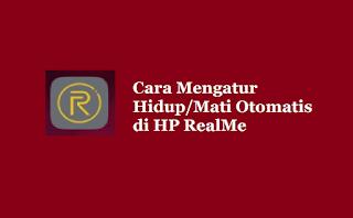 Cara Mengaktifkan Fitur Hidup / Mati Otomatis di HP Realme
