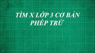 Cách giải bài toán tìm x cơ bản PHÉP TRỪ ( số bị trừ , số trừ , hiệu ) | toán lớp 3 thầy lợi