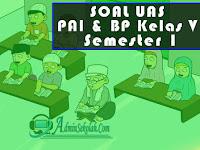 Soal Pendidikan Agama Islam Kelas 5 Semester 1 K13