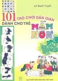 101 trò chơi dân gian dành cho trẻ Mầm Non - Lê Bạch Tuyết
