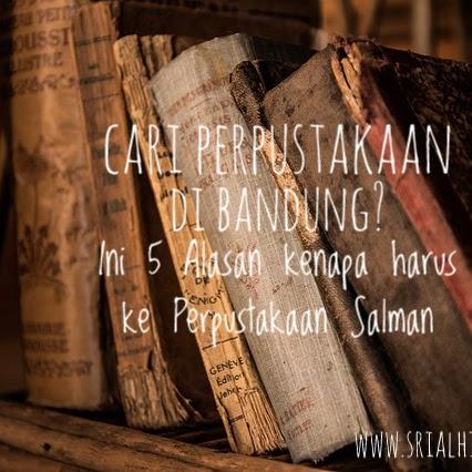 Cari Perpustakaan di Bandung? Ini 5 Alasan kenapa harus ke Perpustakaan Salman