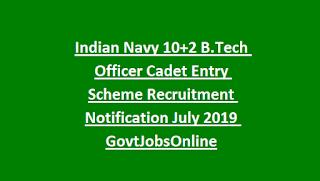 Indian Navy 10+2 B.Tech Officer Cadet Entry Scheme Recruitment Notification July 2019 GovtJobsOnline