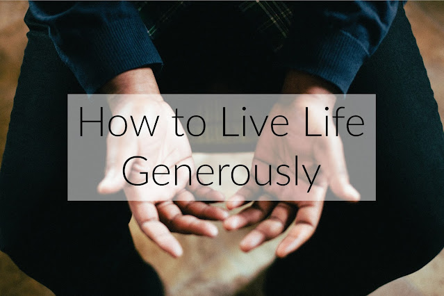 How to Life Life Generously