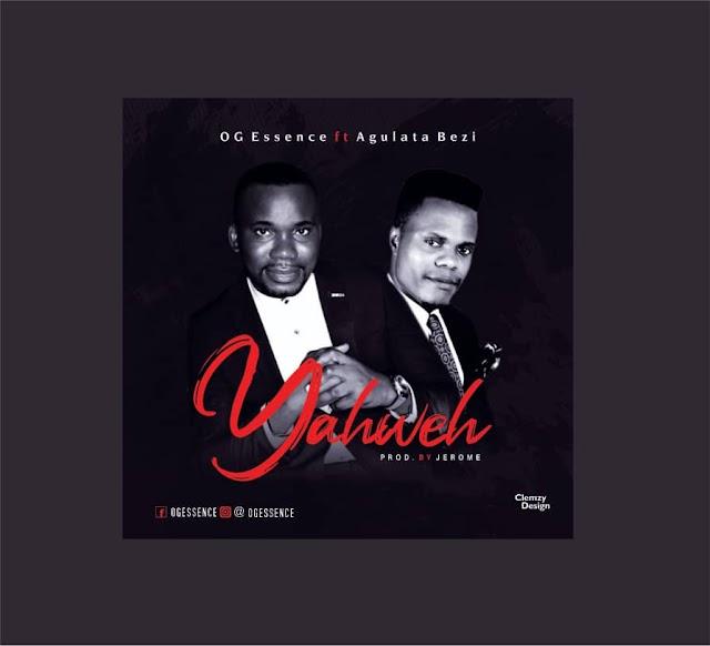 [Gospel music] OG Essence ft Agulata Bezi – Yahweh