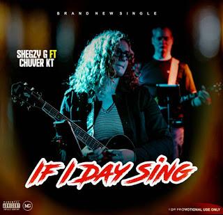 Shegzy G ft. Chuver Kt - If I Dey Sing