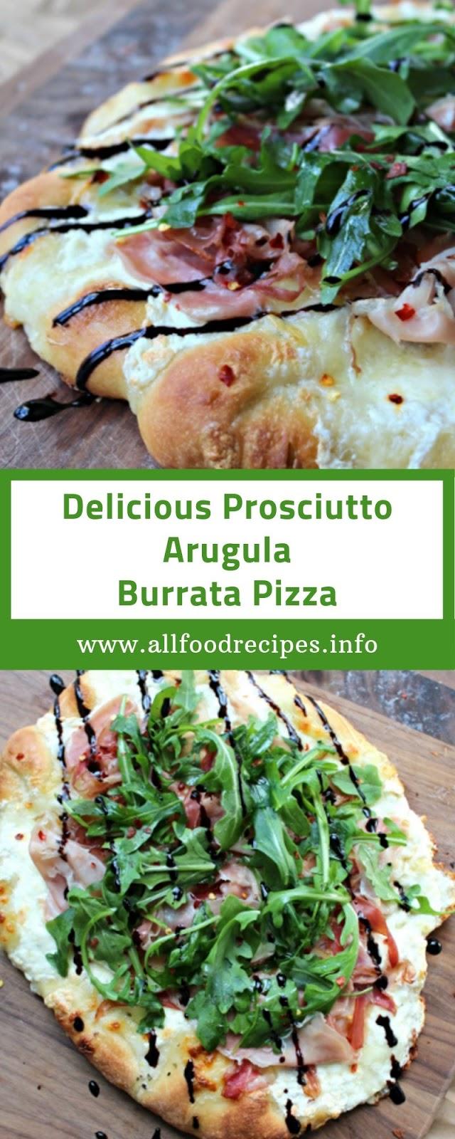 Delicious Prosciutto Arugula Burrata Pizza