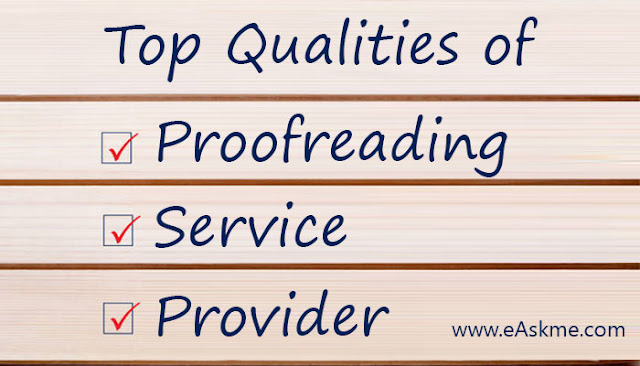 Top Qualities To Look For In A Proofreading Service Provider: eAskme