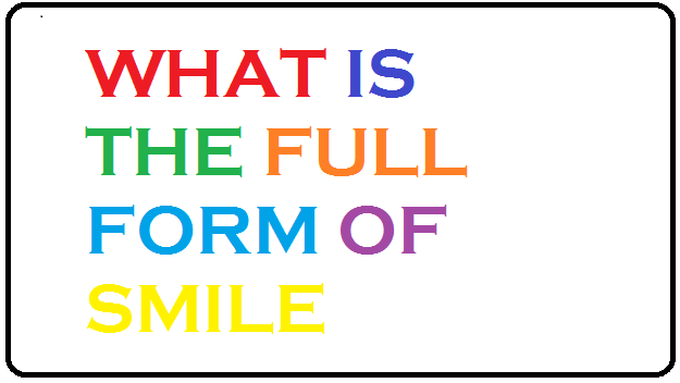 What is the full form of SMILE - Smile की फुल फॉर्म क्या है