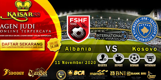 Prediksi Bola Terpercaya Laga Friendlies Albania vs Kosovo 11 November 2020