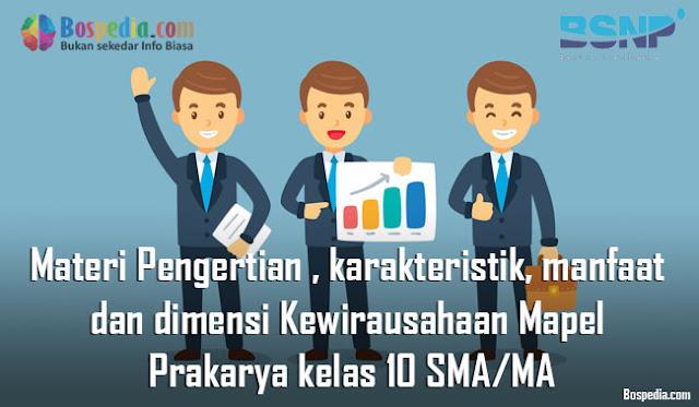 Materi Pengertian , karakteristik, manfaat dan dimensi Kewirausahaan Mapel Prakarya kelas 10 SMA/MA