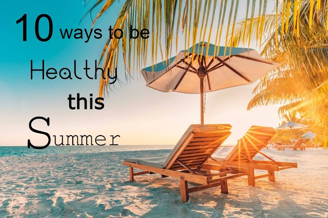 10 Best ways to be Healthy this Summer