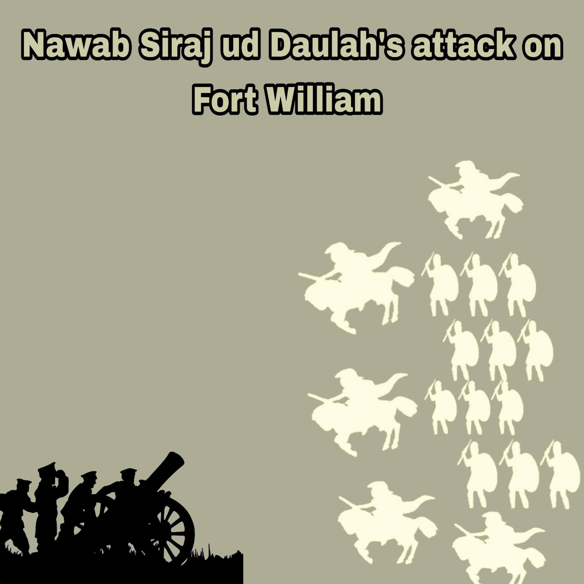 Nawab Siraj ud Daulah's attack on Fort William