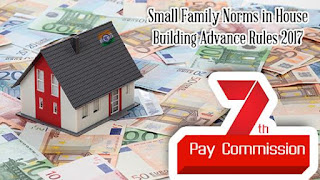 House Building Advance Rules 2017 as per the 7th Central Pay Commission