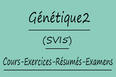 Génétique 2 (SVI5) Cours // Td Et Exercices // Résumés // Examens