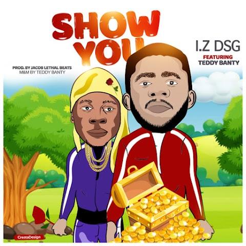 Music: I.Z DSG - Show You Ft. Teddybanty
