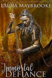 Immortal Defiance (Dulcea's Rebellion Book 1) by Laura Maybrooke