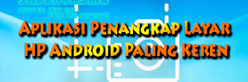 5 Aplikasi Penangkap Layar HP Android, Paling Keren Wajib Dicoba