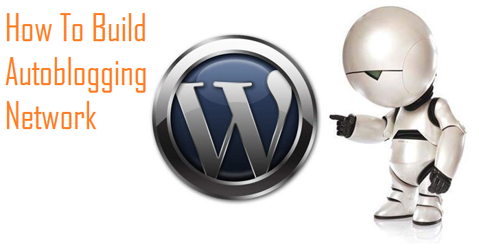 How To Build Autoblogging Network