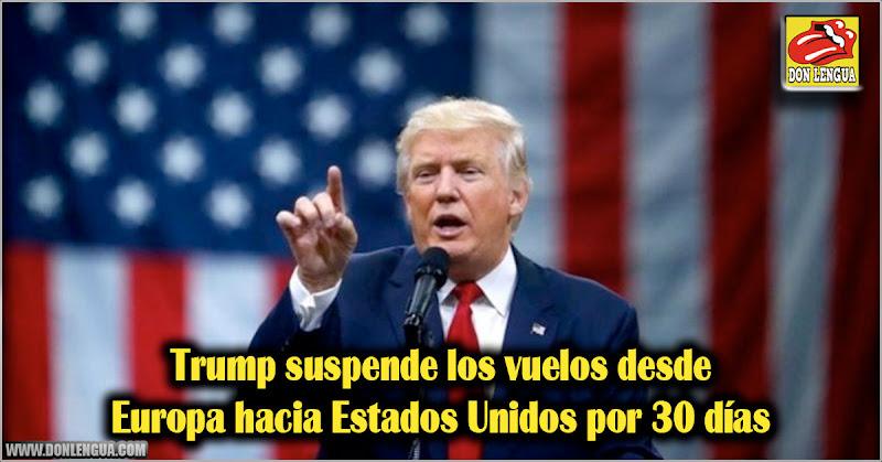 Trump suspende los vuelos desde Europa hacia Estados Unidos por 30 días