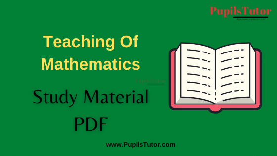 (Pedagogy of Mathematics) Teaching Of Mathematics Book, Notes and Study Material in English for B.Ed First Year, BEd 1st and 2nd Semester Download Free PDF