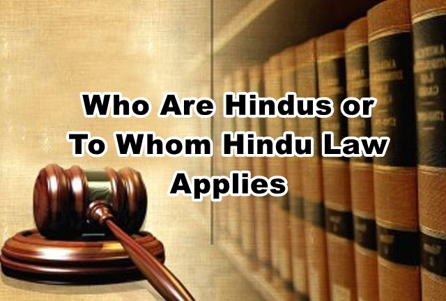Who Are Hindus or To Whom Hindu Law Applies
